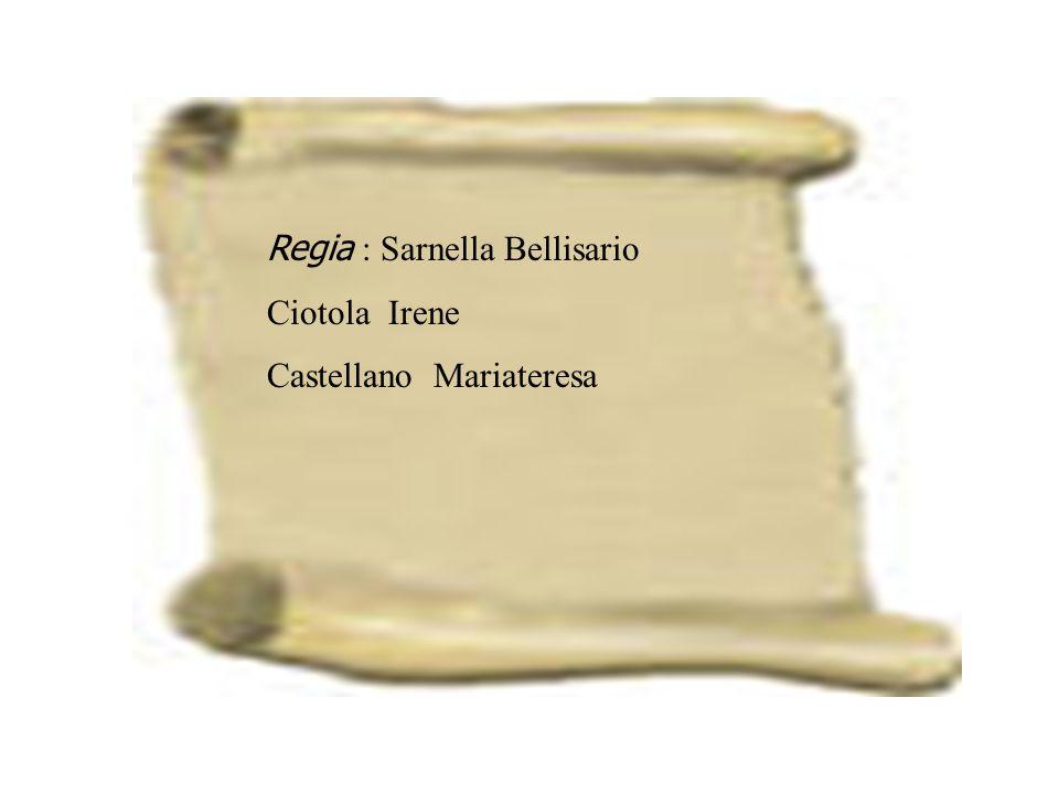 Regia : Sarnella Bellisario Ciotola Irene Castellano Mariateresa