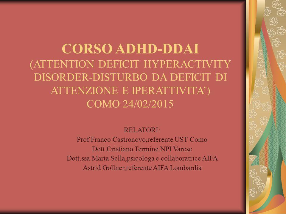 CORSO ADHD-DDAI (ATTENTION DEFICIT HYPERACTIVITY DISORDER-DISTURBO DA DEFICIT DI ATTENZIONE E IPERATTIVITA') COMO 24/02/2015 RELATORI: Prof.Franco Cas