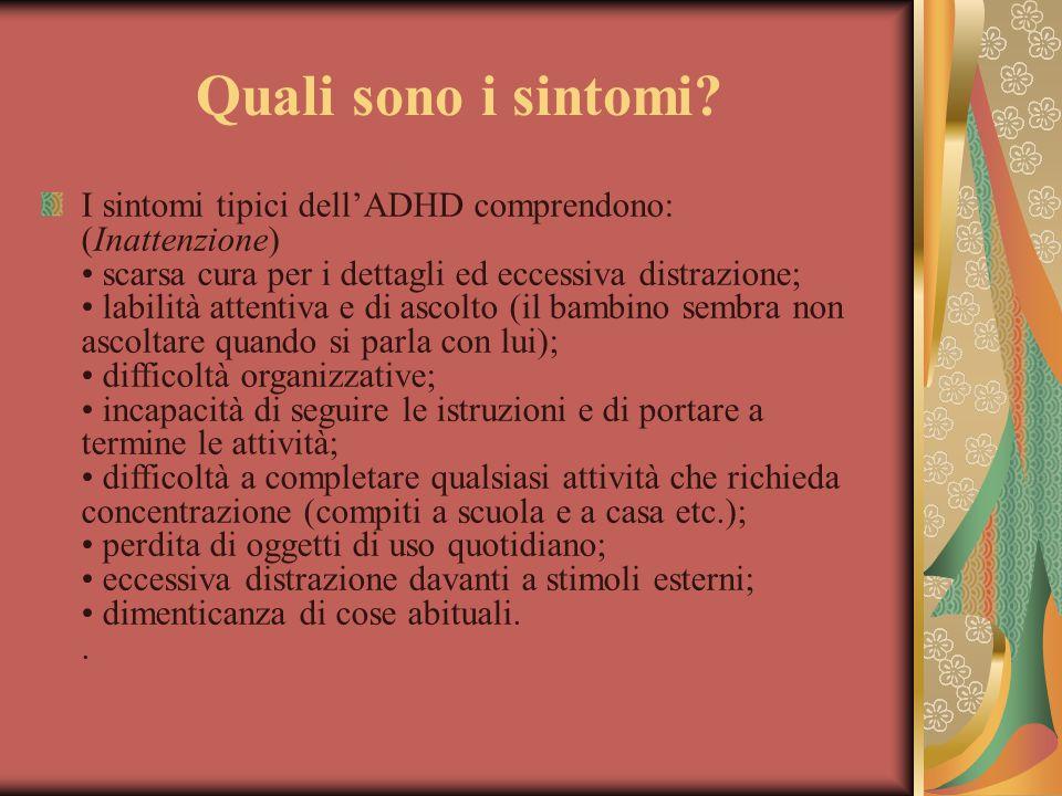 Quali sono i sintomi? I sintomi tipici dell'ADHD comprendono: (Inattenzione) scarsa cura per i dettagli ed eccessiva distrazione; labilità attentiva e