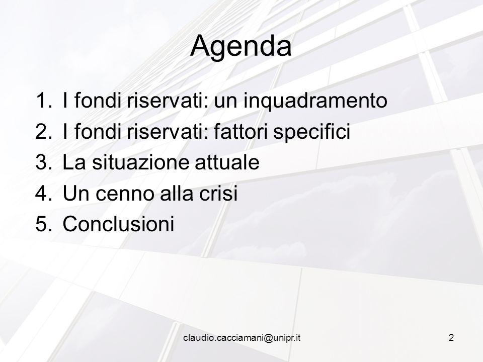 1.I fondi riservati: un inquadramento 2.I fondi riservati: fattori specifici 3.La situazione attuale 4.Un cenno alla crisi 5.Conclusioni Agenda 2claud