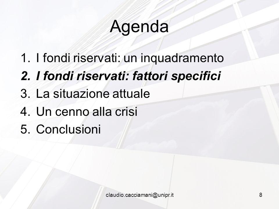 1.I fondi riservati: un inquadramento 2.I fondi riservati: fattori specifici 3.La situazione attuale 4.Un cenno alla crisi 5.Conclusioni Agenda 8claud