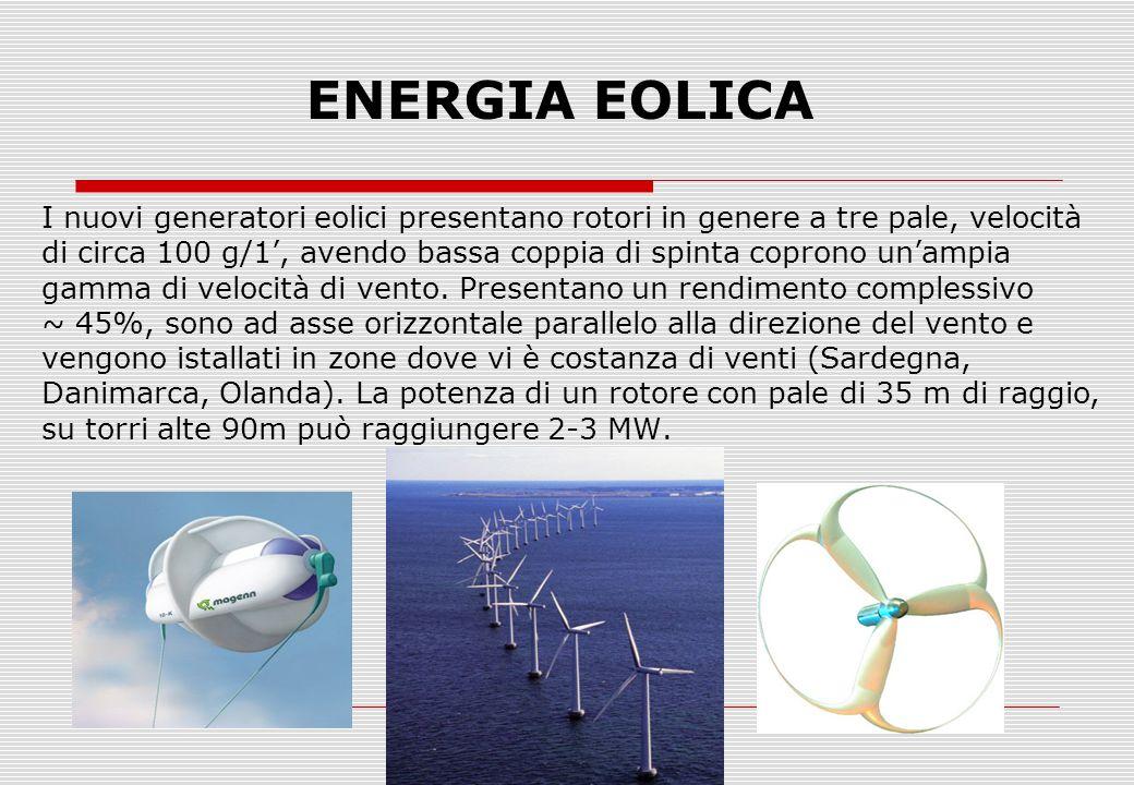 ENERGIA EOLICA I nuovi generatori eolici presentano rotori in genere a tre pale, velocità di circa 100 g/1', avendo bassa coppia di spinta coprono un'ampia gamma di velocità di vento.