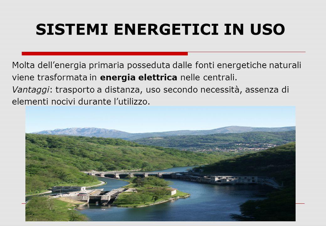 Molta dell'energia primaria posseduta dalle fonti energetiche naturali viene trasformata in energia elettrica nelle centrali.