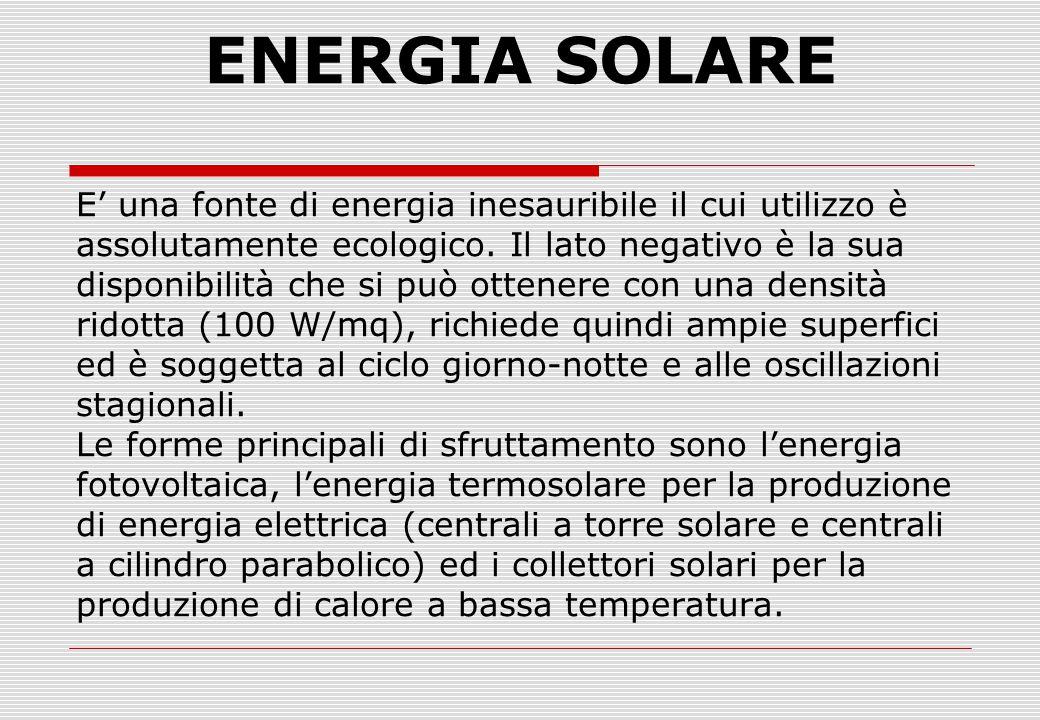 ENERGIA SOLARE E' una fonte di energia inesauribile il cui utilizzo è assolutamente ecologico.