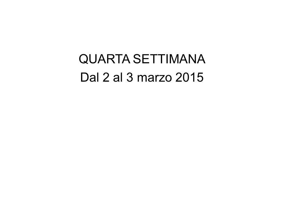 QUARTA SETTIMANA Dal 2 al 3 marzo 2015