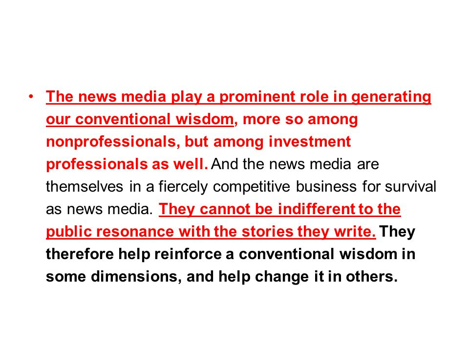 The news media play a prominent role in generating our conventional wisdom, more so among nonprofessionals, but among investment professionals as well.
