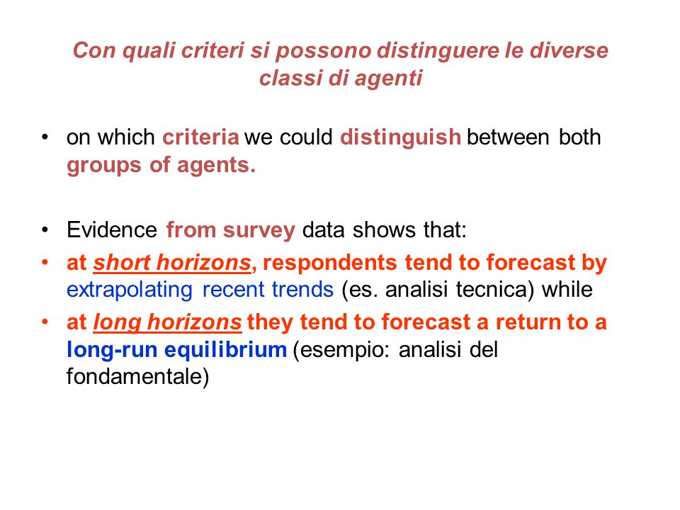 on which criteria we could distinguish between both groups of agents. Evidence from survey data shows that: at short horizons, respondents tend to for