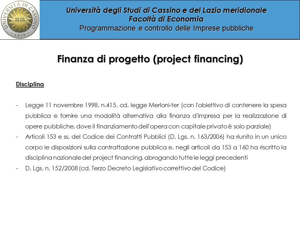 Università degli Studi di Cassino e del Lazio meridionale Facoltà di Economia Programmazione e controllo delle Imprese pubbliche Finanza di progetto (project financing) Disciplina -Legge 11 novembre 1998, n.415, cd.