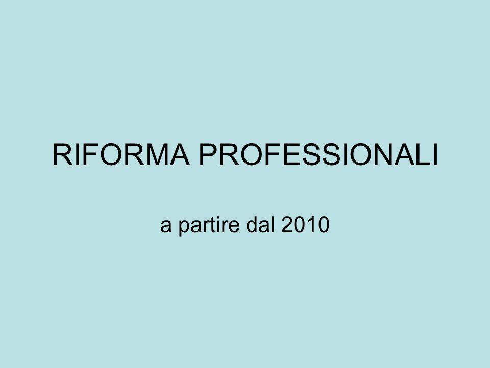 RIFORMA PROFESSIONALI a partire dal 2010
