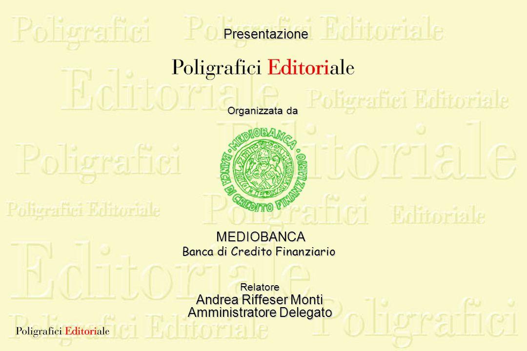 Presentazione Organizzata da Relatore Andrea Riffeser Monti Amministratore Delegato MEDIOBANCA Banca di Credito Finanziario
