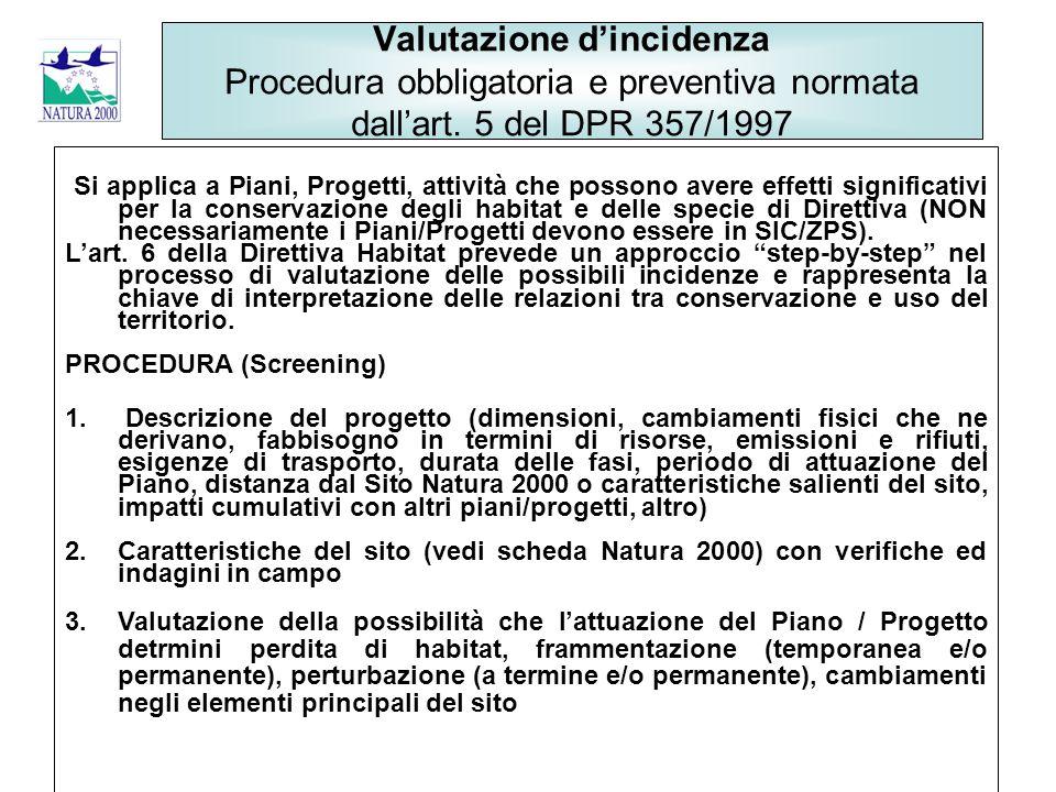Valutazione d'incidenza Procedura obbligatoria e preventiva normata dall'art. 5 del DPR 357/1997 Si applica a Piani, Progetti, attività che possono av