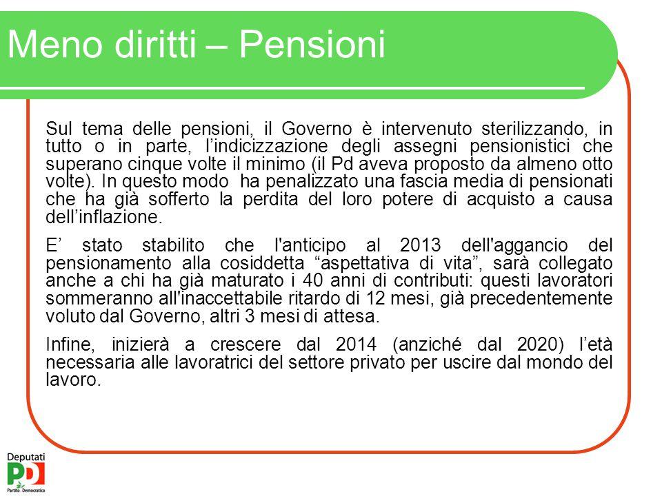 Meno diritti – Pensioni Sul tema delle pensioni, il Governo è intervenuto sterilizzando, in tutto o in parte, l'indicizzazione degli assegni pensionistici che superano cinque volte il minimo (il Pd aveva proposto da almeno otto volte).