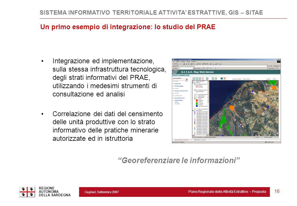 """Cagliari, Settembre 2007 Piano Regionale delle Attività Estrattive – Proposta REGIONE AUTONOMA DELLA SARDEGNA 16 """"Georeferenziare le informazioni"""" Un"""