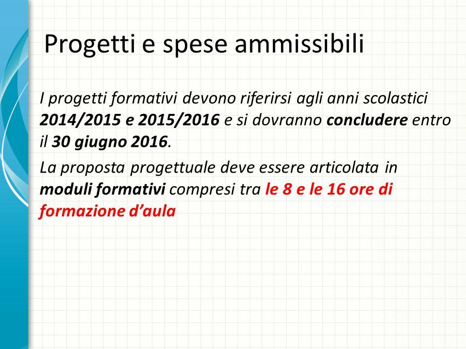 Progetti e spese ammissibili I progetti formativi devono riferirsi agli anni scolastici 2014/2015 e 2015/2016 e si dovranno concludere entro il 30 giugno 2016.