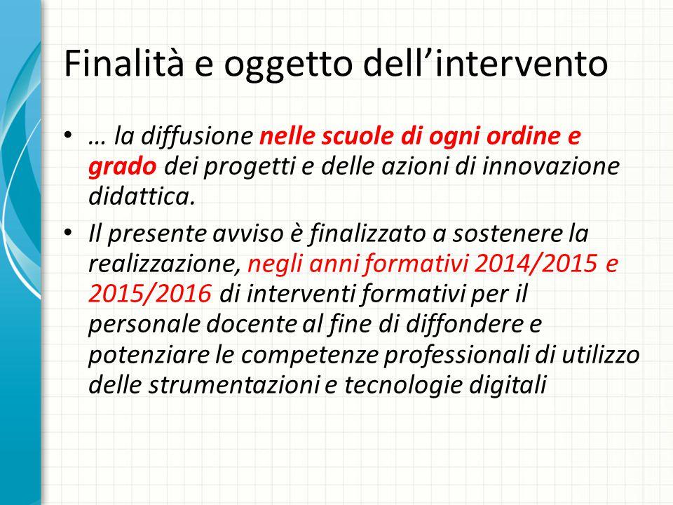 Finalità e oggetto dell'intervento … la diffusione nelle scuole di ogni ordine e grado dei progetti e delle azioni di innovazione didattica.