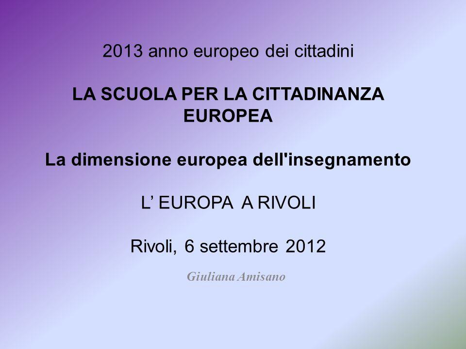 2013 anno europeo dei cittadini LA SCUOLA PER LA CITTADINANZA EUROPEA La dimensione europea dell'insegnamento L' EUROPA A RIVOLI Rivoli, 6 settembre 2