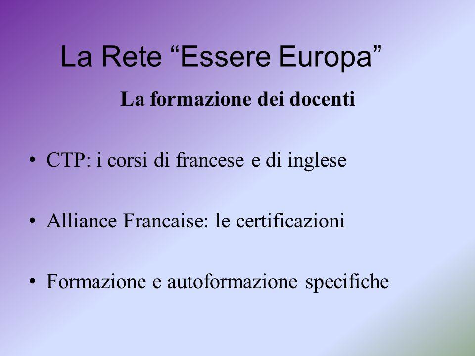 La Rete Essere Europa La formazione dei docenti CTP: i corsi di francese e di inglese Alliance Francaise: le certificazioni Formazione e autoformazione specifiche
