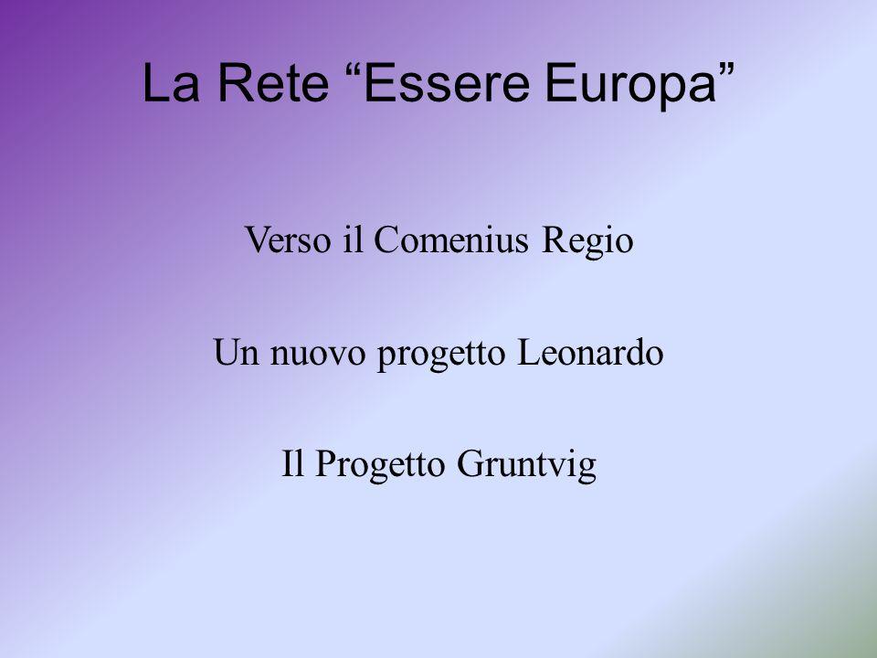 """La Rete """"Essere Europa"""" Verso il Comenius Regio Un nuovo progetto Leonardo Il Progetto Gruntvig"""