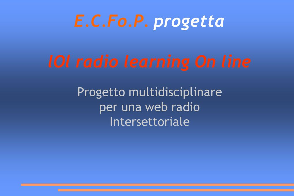 E.C.Fo.P. progetta lOl radio learning On line Progetto multidisciplinare per una web radio Intersettoriale