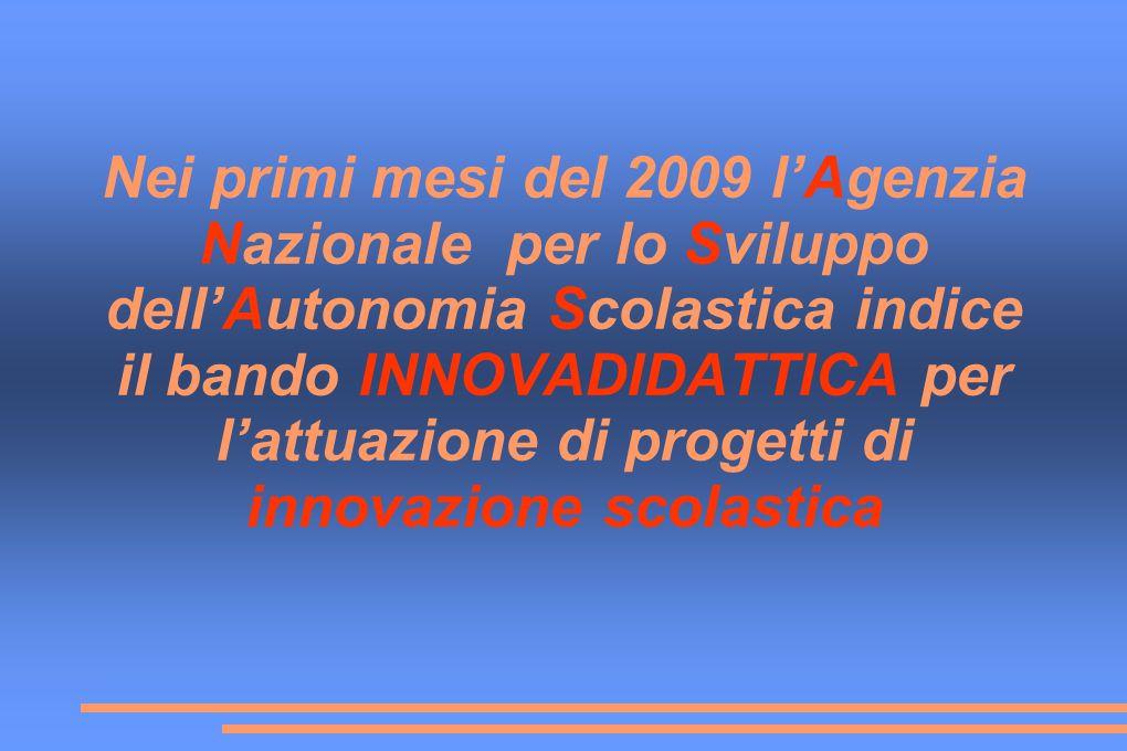 Nei primi mesi del 2009 l'Agenzia Nazionale per lo Sviluppo dell'Autonomia Scolastica indice il bando INNOVADIDATTICA per l'attuazione di progetti di innovazione scolastica
