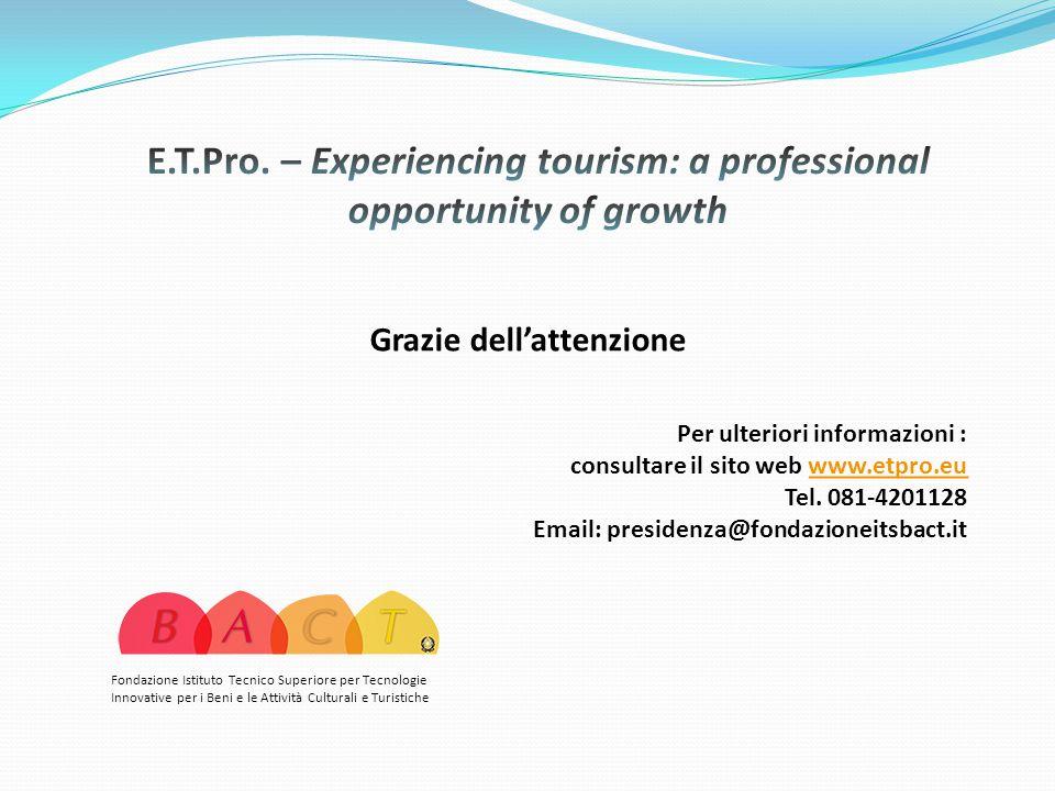 Grazie dell'attenzione Fondazione Istituto Tecnico Superiore per Tecnologie Innovative per i Beni e le Attività Culturali e Turistiche Per ulteriori informazioni : consultare il sito web www.etpro.euwww.etpro.eu Tel.