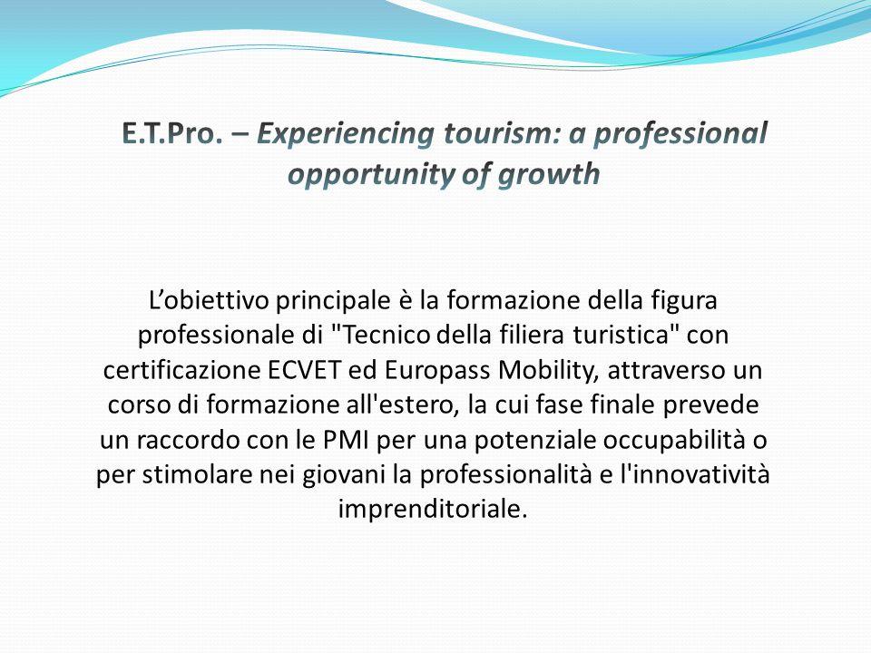 L'obiettivo principale è la formazione della figura professionale di Tecnico della filiera turistica con certificazione ECVET ed Europass Mobility, attraverso un corso di formazione all estero, la cui fase finale prevede un raccordo con le PMI per una potenziale occupabilità o per stimolare nei giovani la professionalità e l innovatività imprenditoriale.