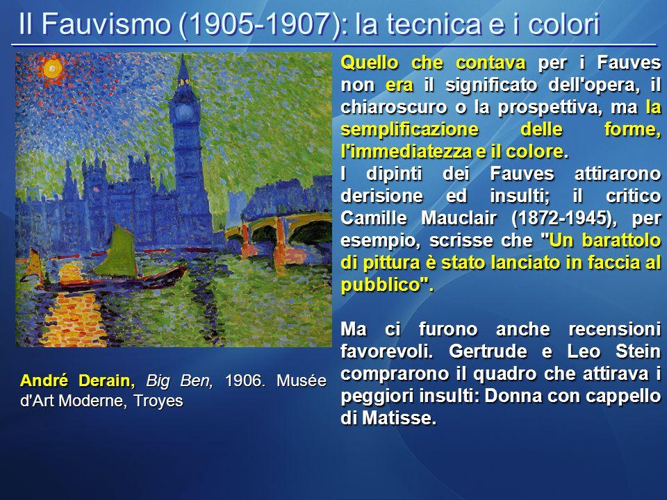 Il Fauvismo (1905-1907): la tecnica e i colori Quello che contava per i Fauves non era il significato dell opera, il chiaroscuro o la prospettiva, ma la semplificazione delle forme, l immediatezza e il colore.