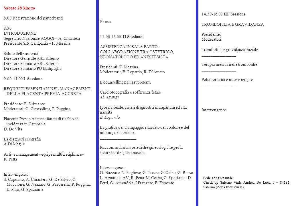 Pausa 11.00-13.00 II Sessione: ASSISTENZA IN SALA PARTO: COLLABORAZIONE TRA OSTETRICO, NEONATOLOGO ED ANESTESISTA Presidenti: F.