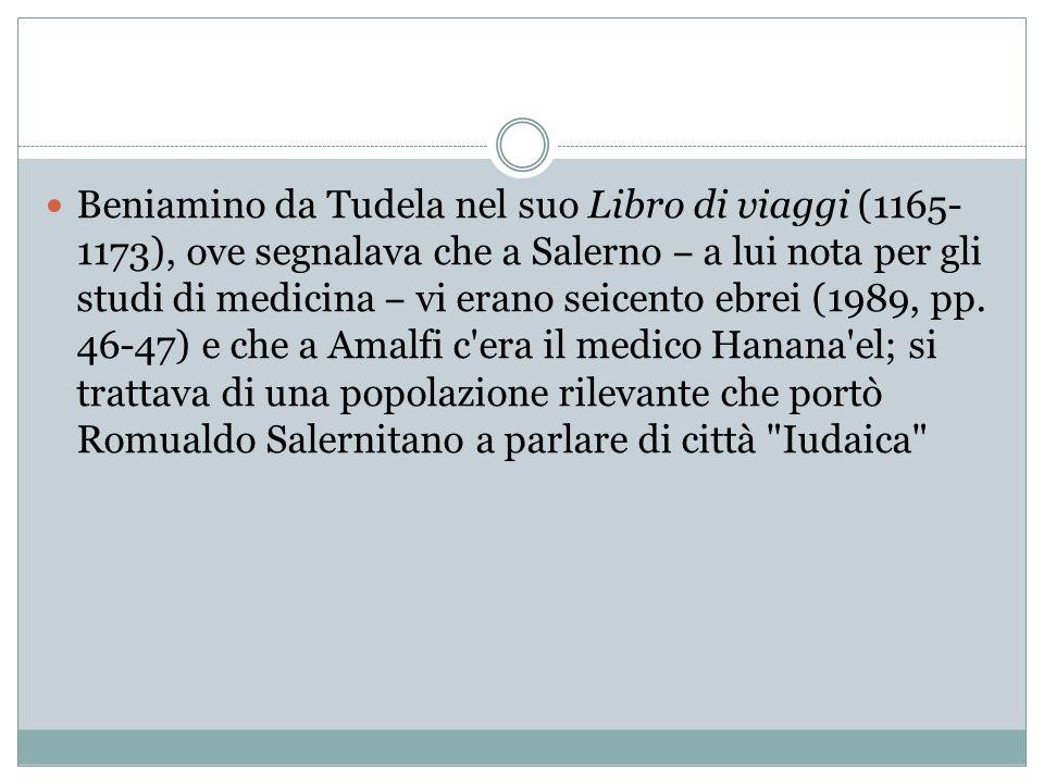 Beniamino da Tudela nel suo Libro di viaggi (1165- 1173), ove segnalava che a Salerno ‒ a lui nota per gli studi di medicina ‒ vi erano seicento ebrei (1989, pp.