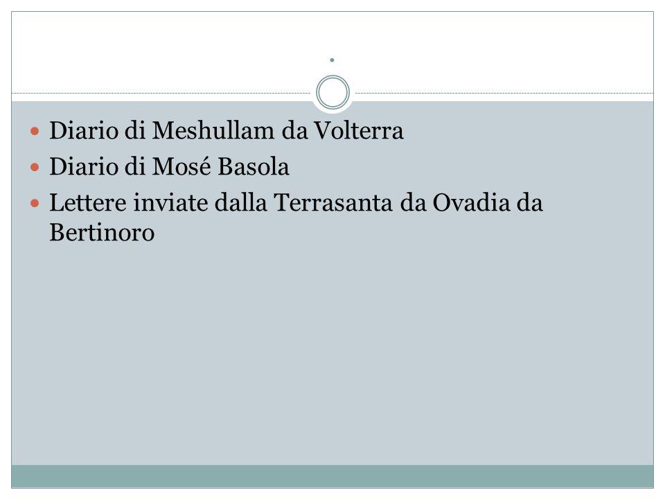 . Diario di Meshullam da Volterra Diario di Mosé Basola Lettere inviate dalla Terrasanta da Ovadia da Bertinoro