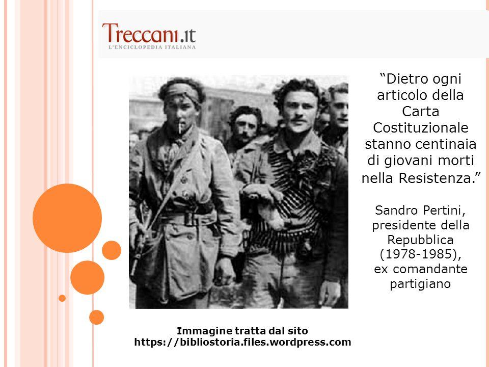 """""""Dietro ogni articolo della Carta Costituzionale stanno centinaia di giovani morti nella Resistenza."""" Sandro Pertini, presidente della Repubblica (197"""