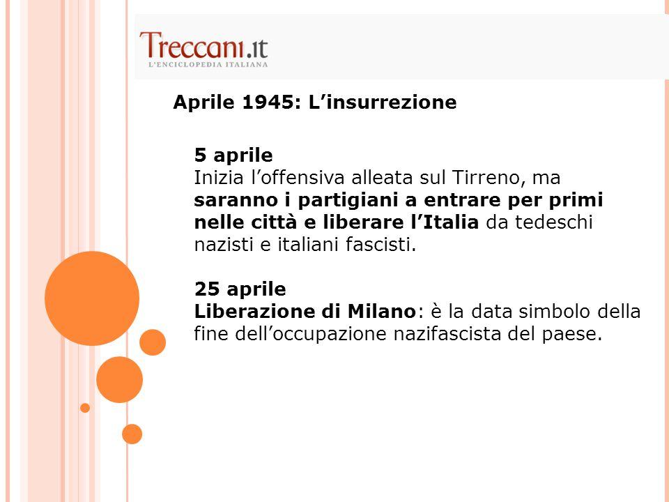 Aprile 1945: L'insurrezione 5 aprile Inizia l'offensiva alleata sul Tirreno, ma saranno i partigiani a entrare per primi nelle città e liberare l'Ital