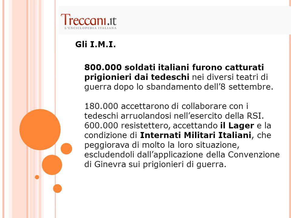 Gli I.M.I. 800.000 soldati italiani furono catturati prigionieri dai tedeschi nei diversi teatri di guerra dopo lo sbandamento dell'8 settembre. 180.0