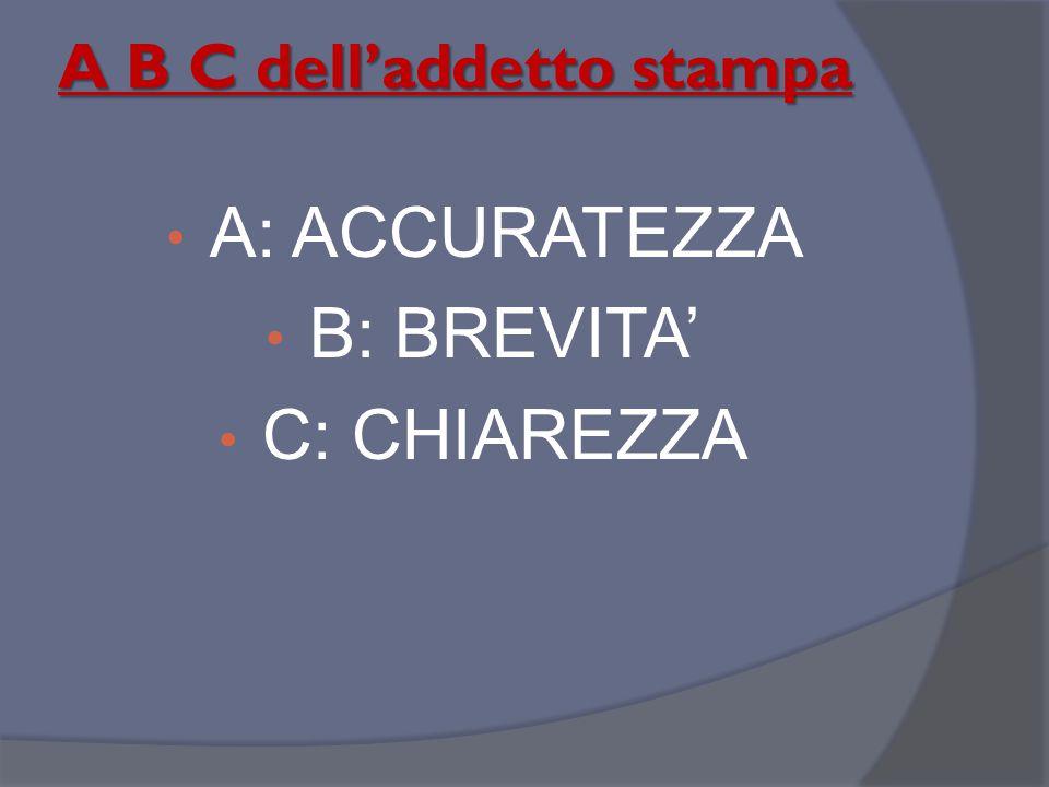 A B C dell'addetto stampa A: ACCURATEZZA B: BREVITA' C: CHIAREZZA
