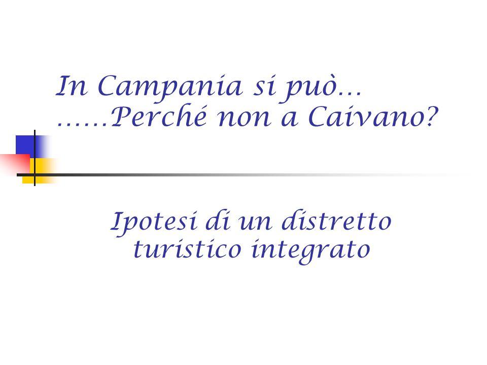 In Campania si può… ……Perché non a Caivano Ipotesi di un distretto turistico integrato
