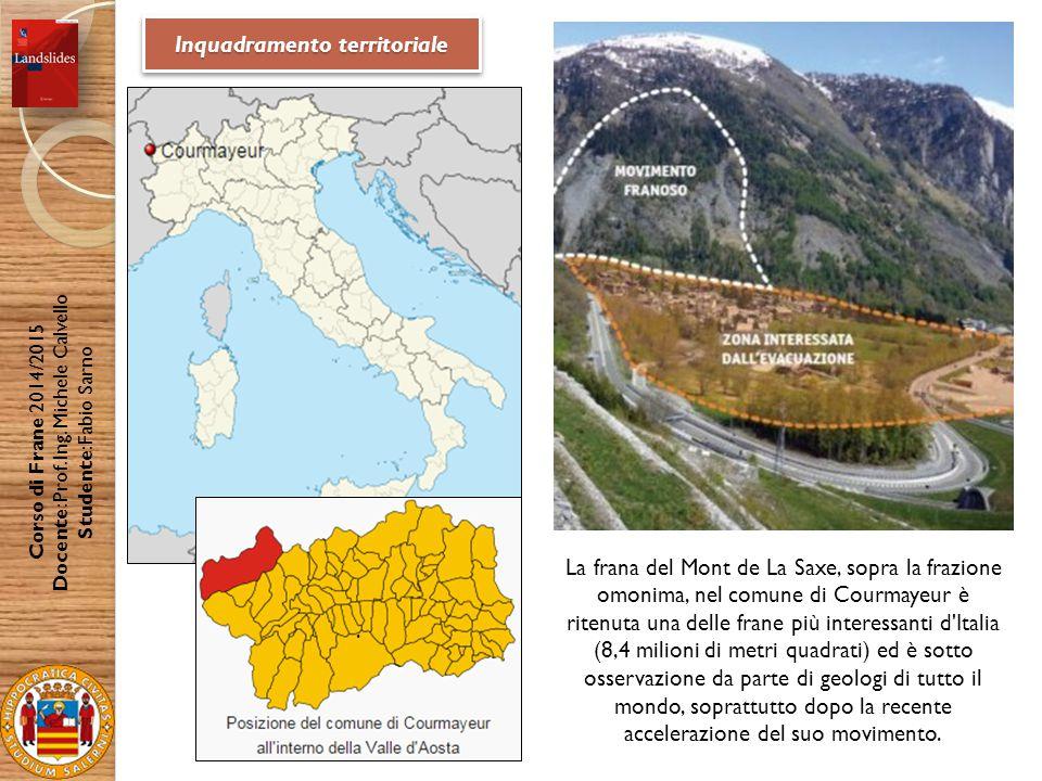 Inquadramento territoriale La frana del Mont de La Saxe, sopra la frazione omonima, nel comune di Courmayeur è ritenuta una delle frane più interessanti d Italia (8,4 milioni di metri quadrati) ed è sotto osservazione da parte di geologi di tutto il mondo, soprattutto dopo la recente accelerazione del suo movimento..