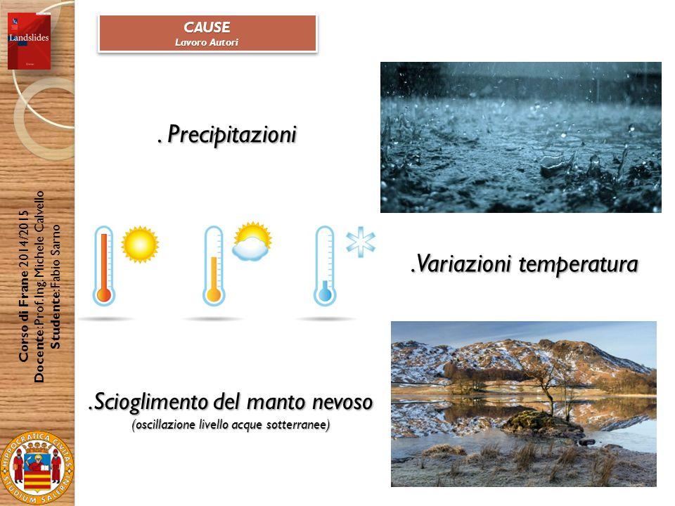 Corso di Frane 2014/2015 Docente: Prof. Ing. Michele Calvello Studente: Fabio Sarno CAUSE Lavoro Autori CAUSE.Variazioni temperatura. Precipitazioni.S