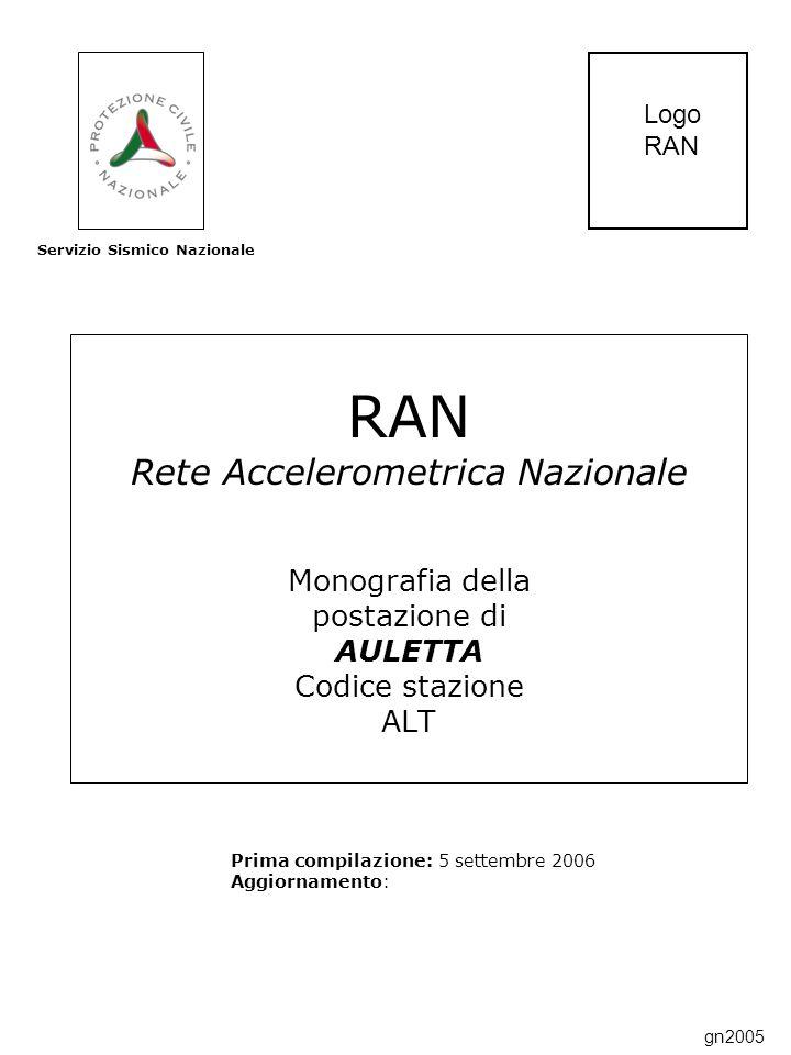 RAN Rete Accelerometrica Nazionale Monografia della postazione di AULETTA Codice stazione ALT Prima compilazione: 5 settembre 2006 Aggiornamento: Servizio Sismico Nazionale Logo RAN gn2005