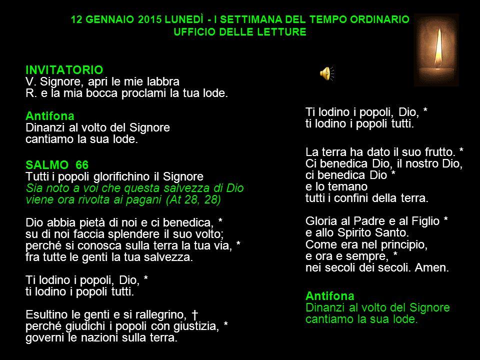 12 GENNAIO 2015 LUNEDÌ - I SETTIMANA DEL TEMPO ORDINARIO UFFICIO DELLE LETTURE INVITATORIO V.