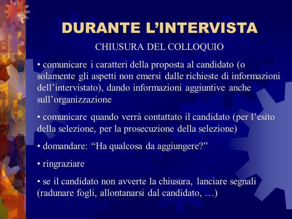 DURANTE L'INTERVISTA CHIUSURA DEL COLLOQUIO comunicare i caratteri della proposta al candidato (o solamente gli aspetti non emersi dalle richieste di