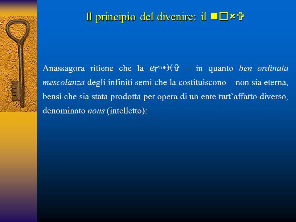 Il principio del divenire: il  Anassagora ritiene che la  – in quanto ben ordinata mescolanza degli infiniti semi che la costituiscono – non s