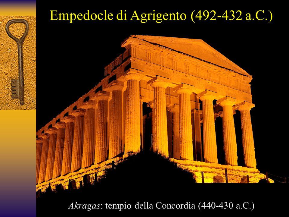 Empedocle di Agrigento (492-432 a.C.) Akragas: tempio della Concordia (440-430 a.C.)
