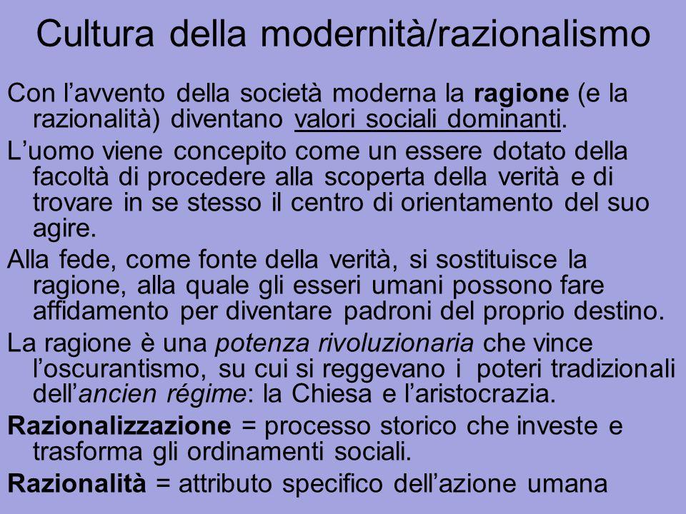 Cultura della modernità/razionalismo Con l'avvento della società moderna la ragione (e la razionalità) diventano valori sociali dominanti. L'uomo vien