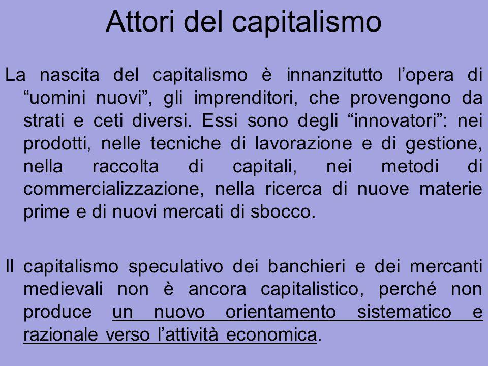 """Attori del capitalismo La nascita del capitalismo è innanzitutto l'opera di """"uomini nuovi"""", gli imprenditori, che provengono da strati e ceti diversi."""