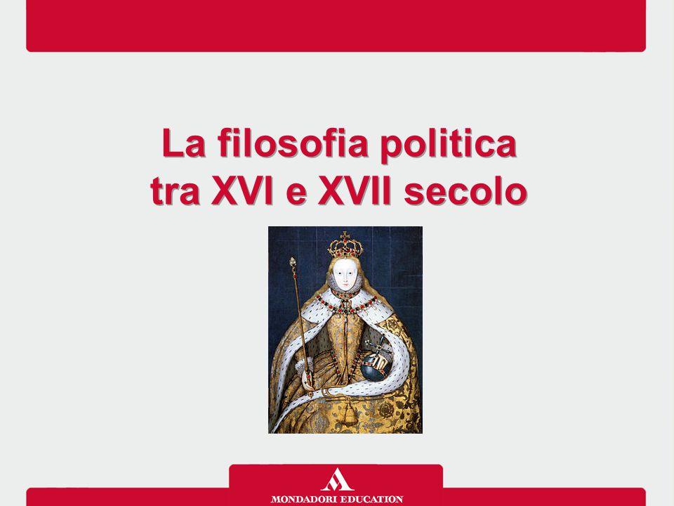 La filosofia politica tra XVI e XVII secolo La filosofia politica tra XVI e XVII secolo