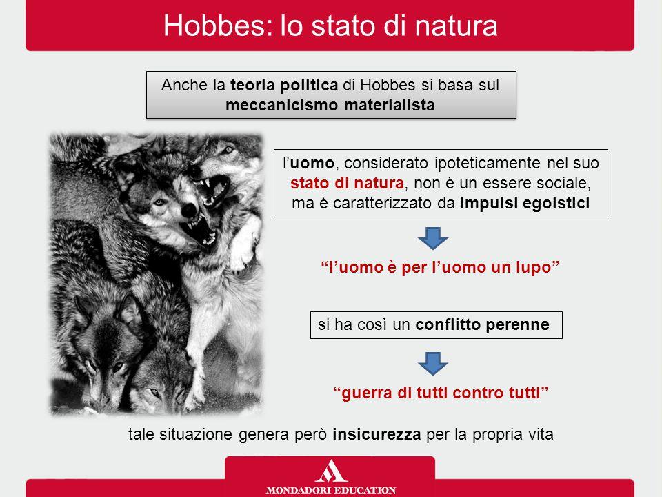 """Hobbes: lo stato di natura Anche la teoria politica di Hobbes si basa sul meccanicismo materialista """"l'uomo è per l'uomo un lupo"""" tale situazione gene"""