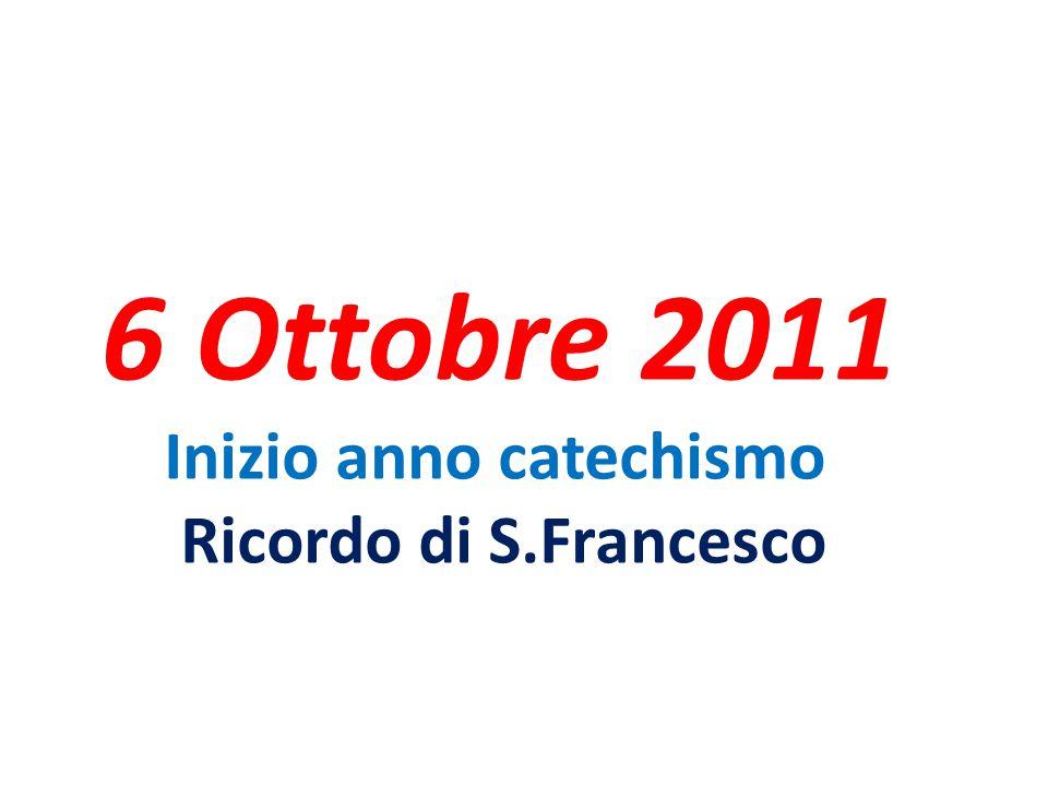 6 Ottobre 2011 Inizio anno catechismo Ricordo di S.Francesco