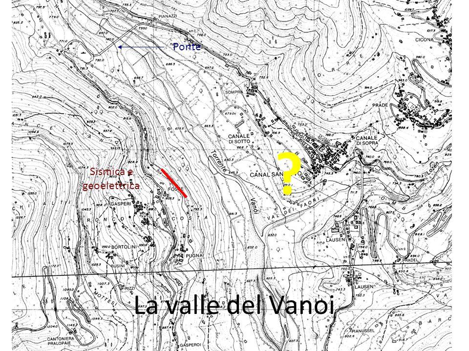 La valle del Vanoi Sismica e geoelettrica Ponte