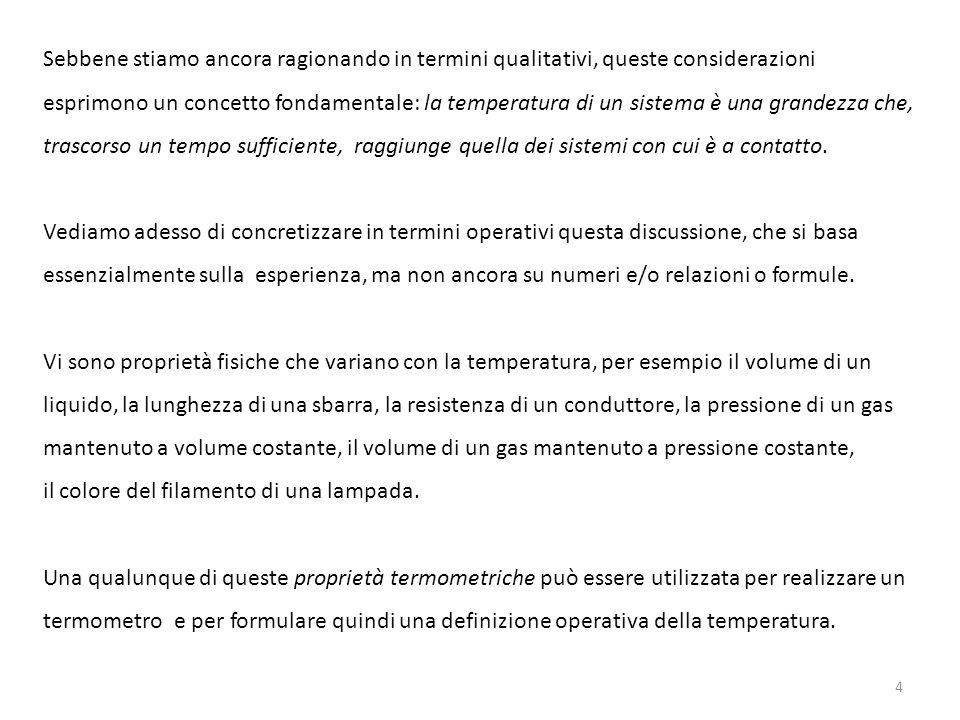 4 Sebbene stiamo ancora ragionando in termini qualitativi, queste considerazioni esprimono un concetto fondamentale: la temperatura di un sistema è una grandezza che, trascorso un tempo sufficiente, raggiunge quella dei sistemi con cui è a contatto.