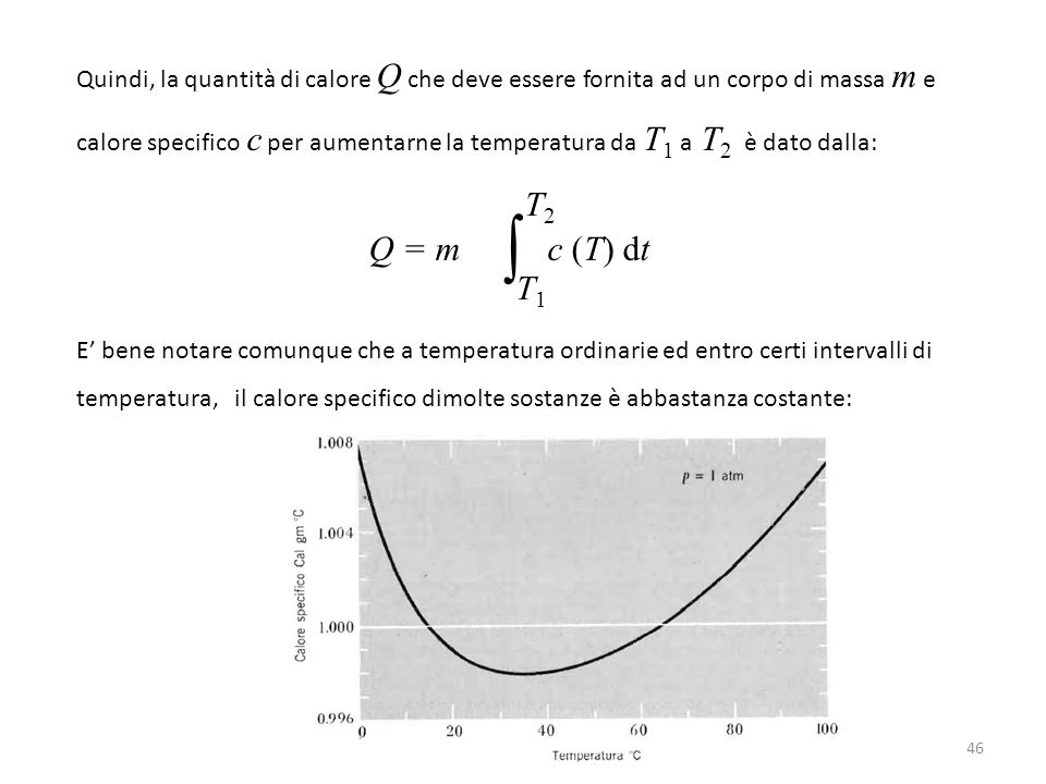 Quindi, la quantità di calore Q che deve essere fornita ad un corpo di massa m e calore specifico c per aumentarne la temperatura da T 1 a T 2 è dato